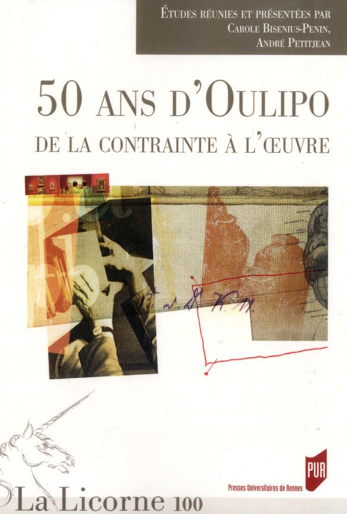 Revue la licorne; 50 ans d'oulipo ; de la contrainte a l'oeuvre