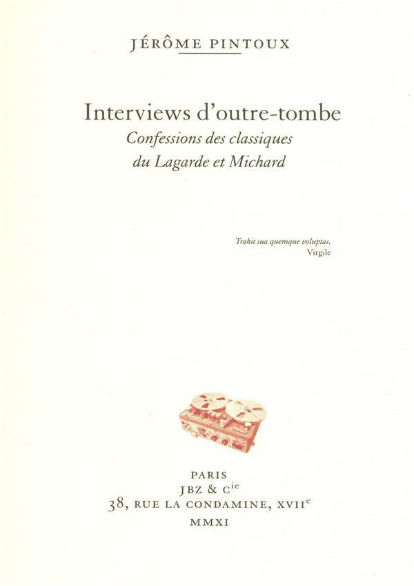Interviews D'Outre-Tombe ; Confessions Des Classiques Du Lagarde Et Michard