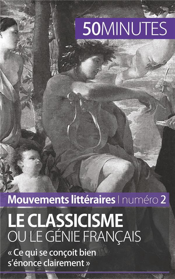 le classicisme ou le génie français ; « ce qui se conçoit bien s'énonce clairement »