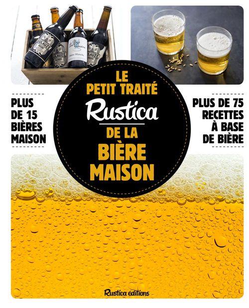 Le petit traité Rustica de la bière maison ; plus de 100 recettes faciles ; plus de 100 photos gestes
