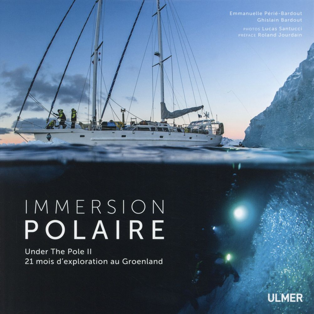 Immersion polaire ; under the pole ii, 21 mois d'exploration au groenland