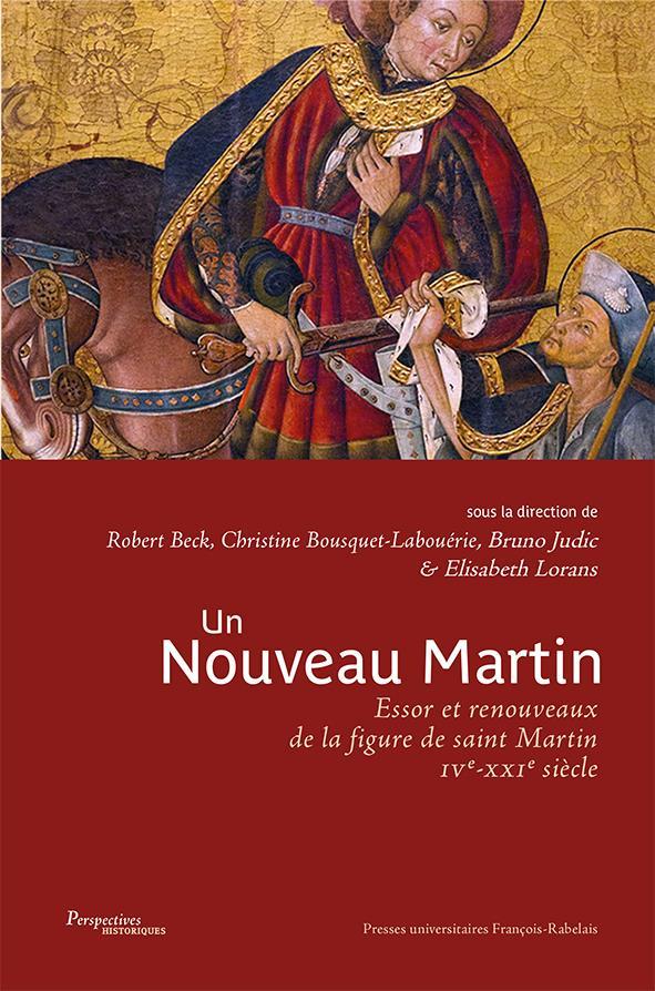 Un nouveau Martin ; essor et renouveaux de la figure de Saint Martin (IXe-XXIe siècle)