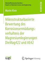 Mikrostrukturbasierte Bewertung des Korrosionsermüdungsverhaltens der Magnesiumlegierungen DieMag422 und AE42  - Martin Klein