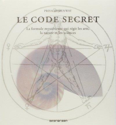 Le code secret ; la formule mystérieuse qui régit les arts, la nature et les sciences