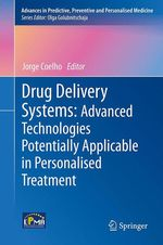 Drug Delivery Systems: Advanced Technologies Potentially Applicable in Personalised Treatment  - Jorge Coelho
