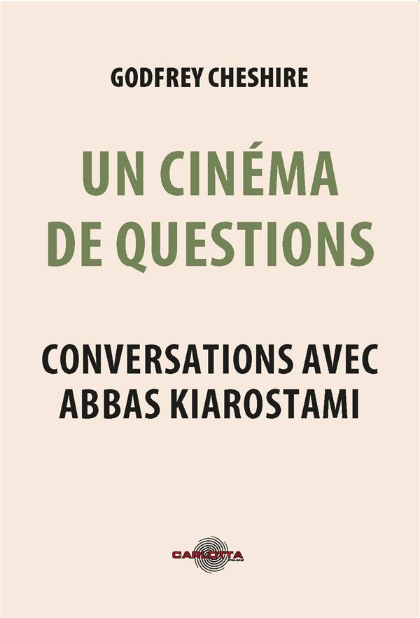 Un cinéma de questions : conversations avec Abbas Kiarostami
