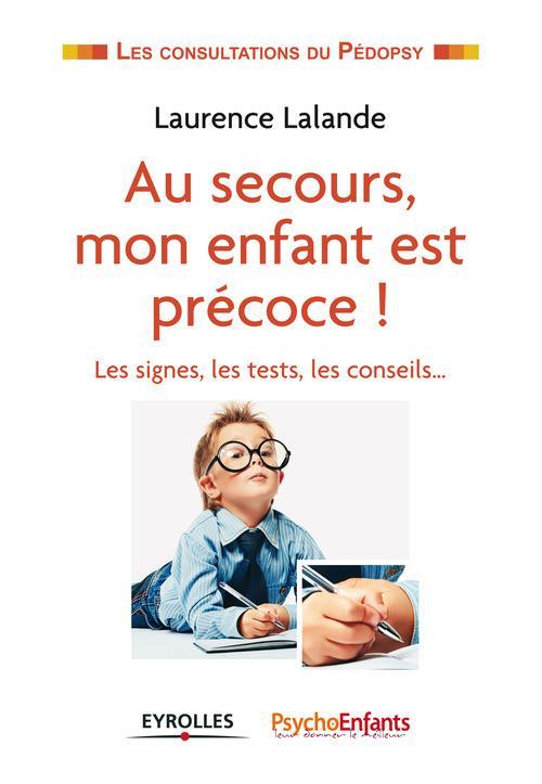 Au secours mon enfant est précoce ; les signes, les tests, les conseils...