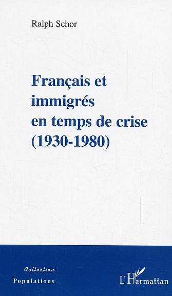 Français et immigrés en temps de crise ; 1930-1980
