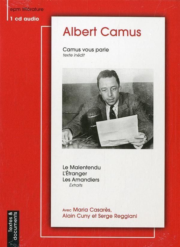 Camus Vous Parle : Le Malentendu ; L'Etranger ; Les Amandiers