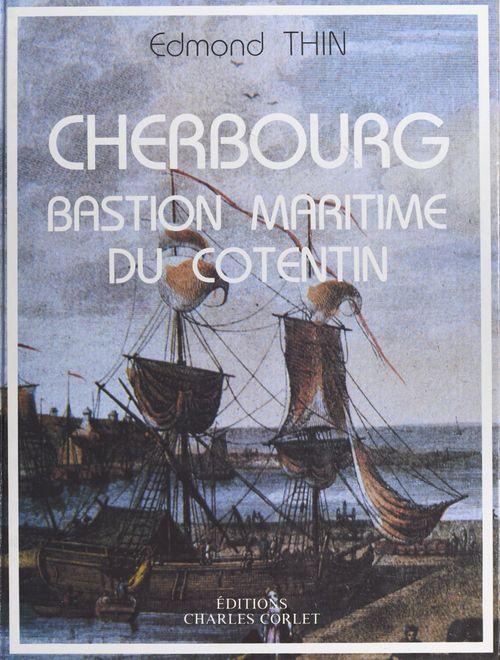 Cherbourg : bastion maritime du Cotentin  - Edmond Thin