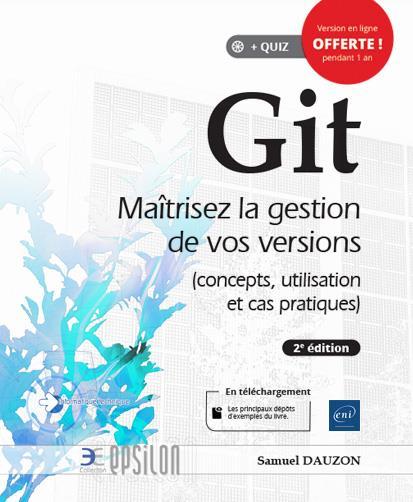 Git ; maîtrisez la gestion de vos versions (concepts, utilisation et cas pratiques) (2e édition)