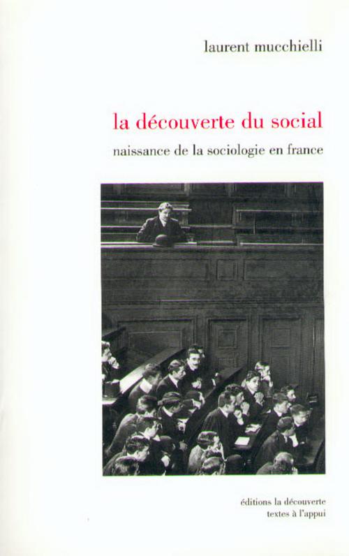 La découverte du social ; naissance de la sociologie en France
