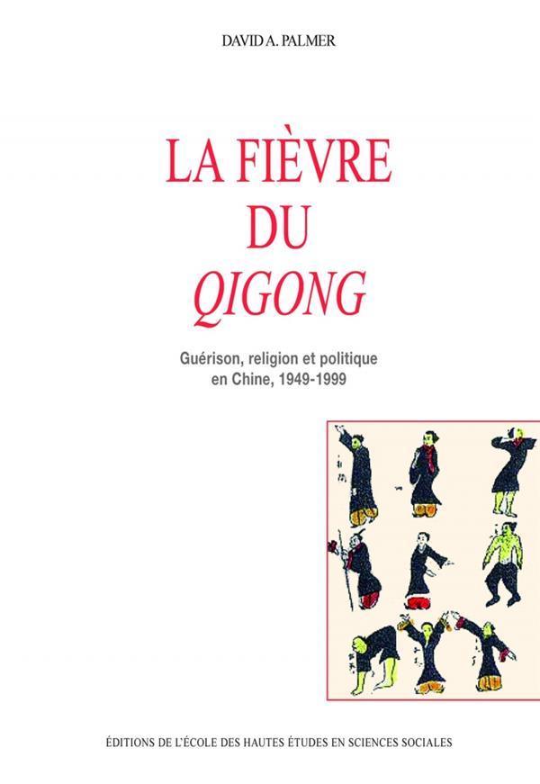 La fievre du qigong - guerison, religion et politique en chi