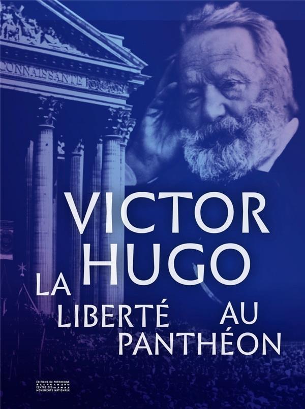 Victor Hugo ; la liberté au Panthéon