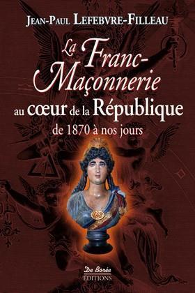La franc-maçonnerie au coeur de la République (1870-2012)