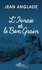 Vente Livre Numérique : L'Ivraie et le Bon Grain  - Jean Anglade