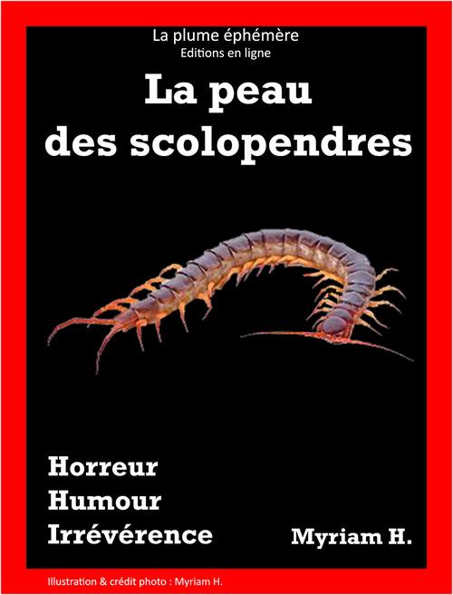 La peau des scolopendres  - Myriam H.