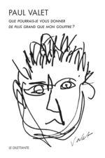 Vente EBooks : Que pourrais-je vous donner de plus grand que mon gouffre ?  - Paul Valet