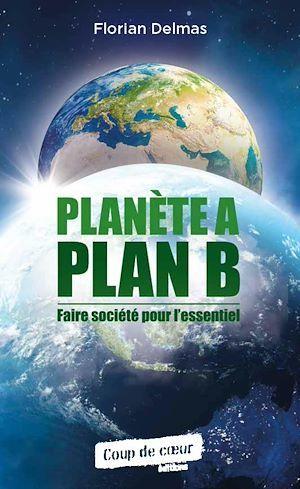 Planète A plan B ; faire société pour l'essentiel