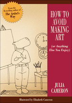 How to Avoid Making Art  - Julia Cameron
