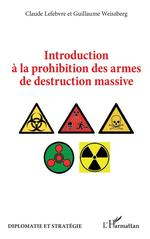 Vente EBooks : Introduction à la prohibition des armes de destruction massive  - Claude Lefebvre - Guillaume Weiszberg