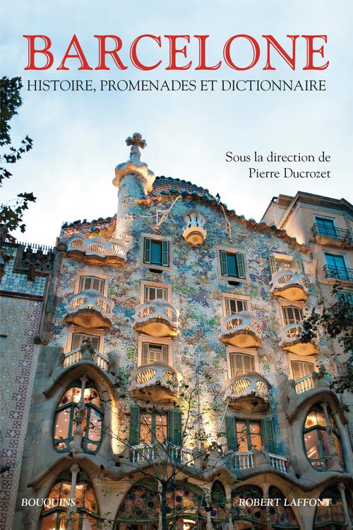 Barcelone ; histoire, promenade, anthologie et dictionnaire