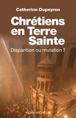 Chrétiens en Terre sainte  - Catherine Dupeyron