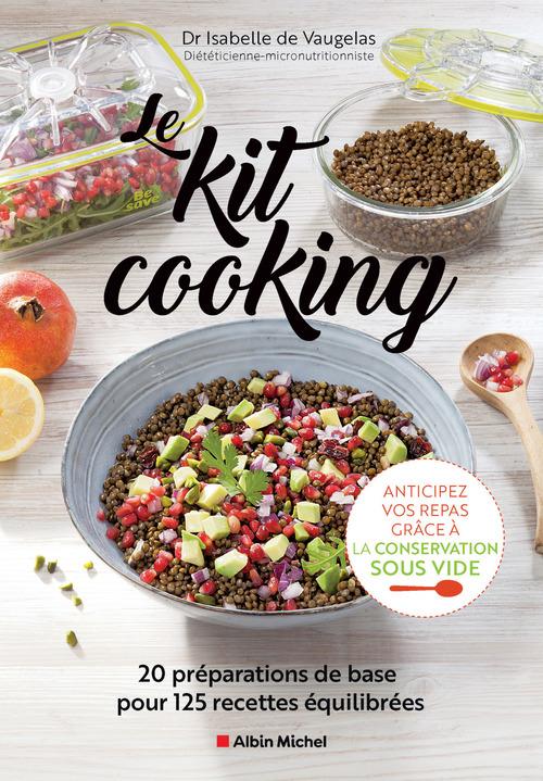 Le kit cooking : 20 préparations de base pour 125 recettes équilibrées
