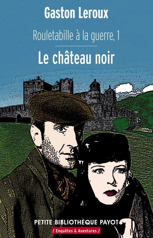 Rouletabille à la guerre t.1 ; le château noir