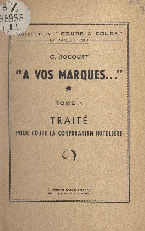 À vos marques... (1). Traité pour toute la corporation hôtelière  - Gustave Rocourt