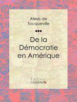 Vente Livre Numérique : De la démocratie en Amérique  - Ligaran - Alexis de TOCQUEVILLE