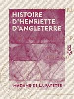 Vente Livre Numérique : Histoire d'Henriette d'Angleterre  - Madame de LA FAYETTE