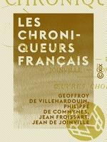 Les Chroniqueurs français - Villehardouin, Froissart, Joinville, Commines : oeuvres choisies