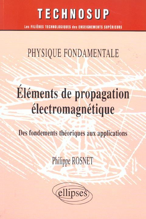 Physique Fondamentale Elements De Propagation Electromagnetique Des Fondements Theoriques Aux Appli.