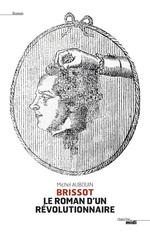 Brissot ; le roman d'un révolutionnaire  - Michel AUBOUIN