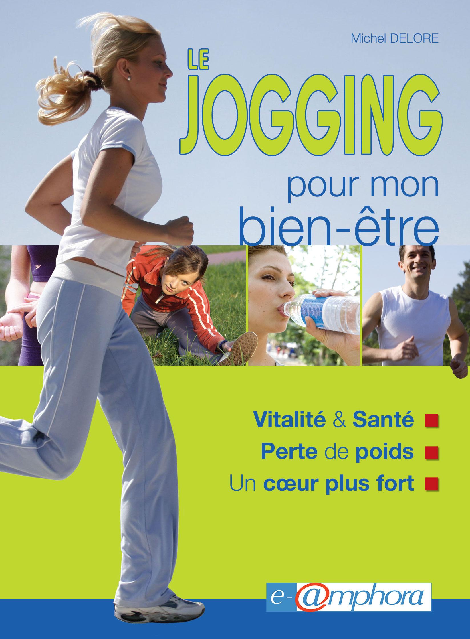 Le jogging pour mon bien être ; Vitalité et santé, perte de poids, un coeur plus fort