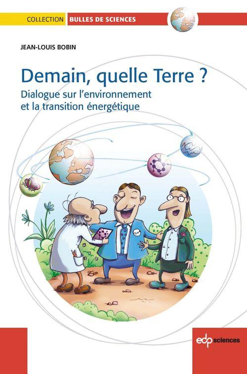 Demain, quelle terre ? ; dialogue sur l'environnement et la transition énergétique