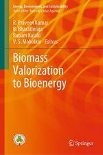 Biomass Valorization to Bioenergy  - Rupam Kataki - V. S. Moholkar - R. Praveen Kumar - B. Bharathiraja
