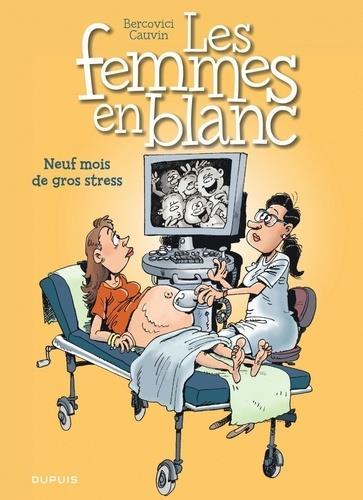 LES FEMMES EN BLANC T.36  -  NEUF MOIS DE GROS STRESS