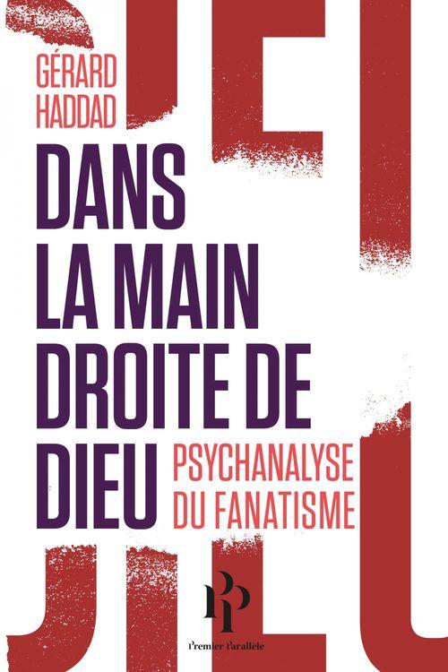 Dans la main droite de Dieu ; psychanalyse du fanatisme