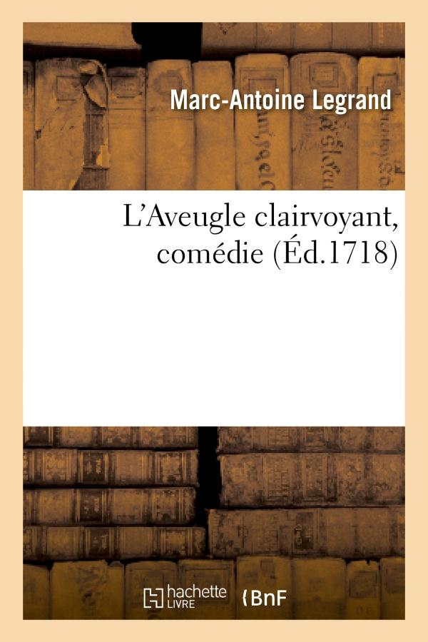L'aveugle clairvoyant, comedie (ed.1718)