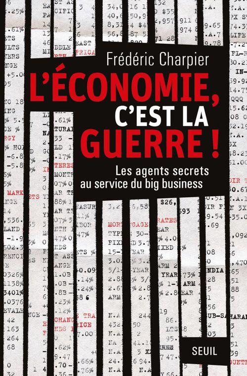 L'économie, c'est la guerre ! les agents secrets au service du big business