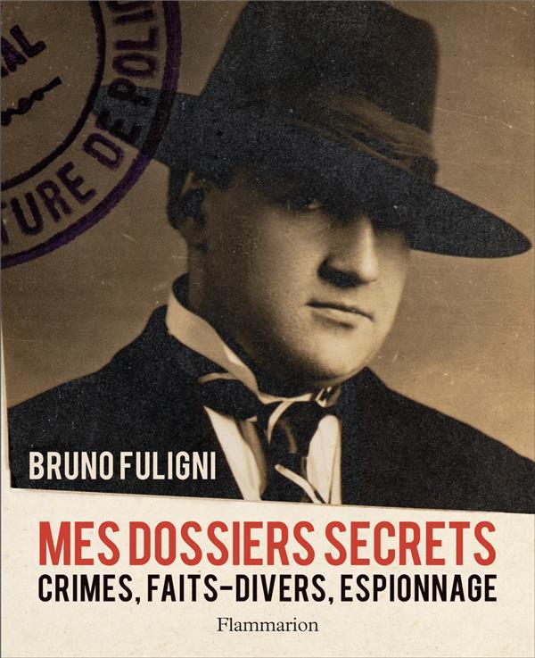 Mes dossiers secrets ; crimes, faits-divers, espionnage...