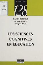 Les Sciences cognitives en éducation  - Nicolas Sembel - Paty - La Borderie - Sembel - René La Borderie - Jacques Paty