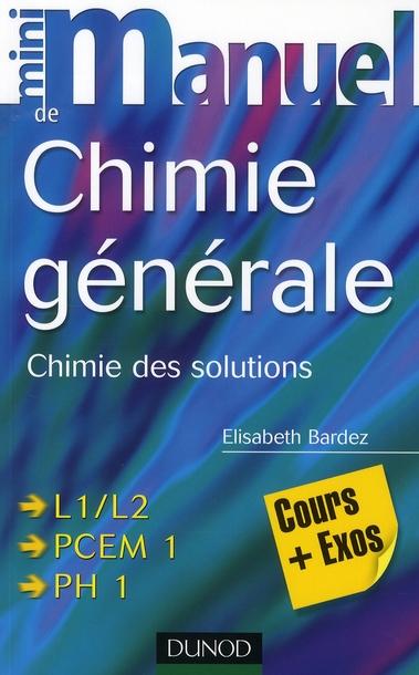 Mini Manuel; De Chimie Generale ; Chimie Des Solutions ; L1/L2, Pcem 1, Ph 1