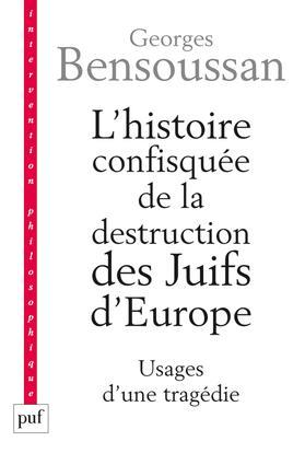L'histoire confisquée de la destruction des Juifs d'Europe ; usages d'une tragédie