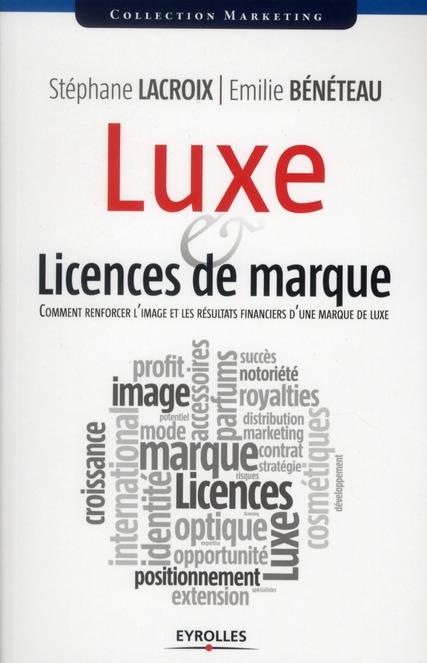 Luxe & Licences De Marque ; Comment Renforcer L'Image Et Les Resultats Financiers D'Une Marque De Luxe