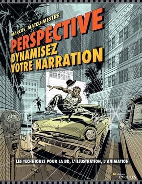 Perspective : dynamisez votre narration ; les techniques pour la BD, l'illustration, l'animation