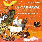 Vente AudioBook : Le carnaval des animaux sud-américains !  - Carl Norac
