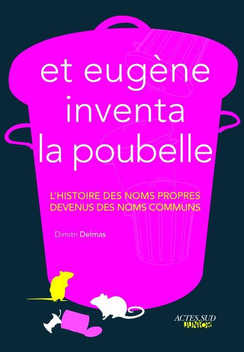 Et Eugene Inventa La Poubelle ; L'Histoire Des Noms Propres Devenus Noms Communs